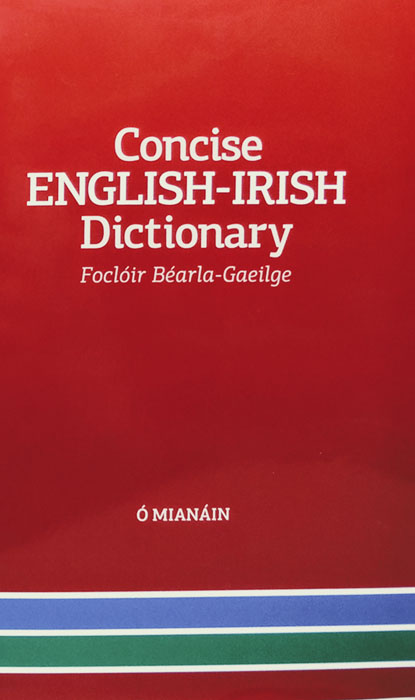 The Concise English-Irish Dictionary was published in 2020. The Concise English-Irish Dictionary was derived from the New English-Irish Dictionary which is available on this website. In the print version users will find: 30,000 entries; 85,000 sense units; 200,000 phrases and example sentences in Irish; a large style and grammar supplement;